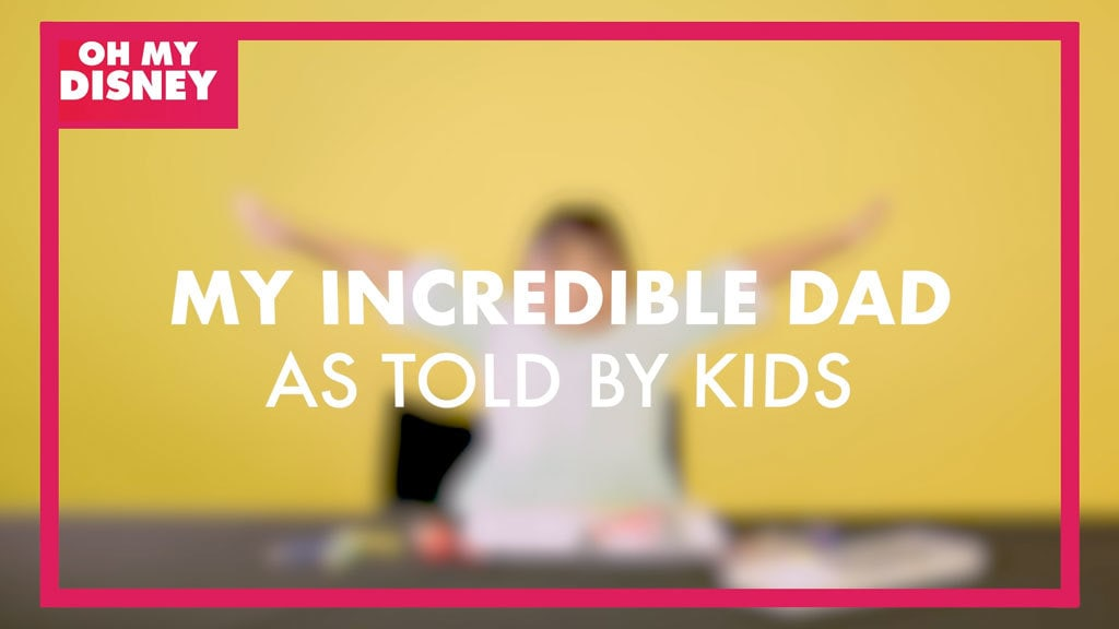 My Incredible Dad: As Told By Kids | Oh My Disney | As Told By