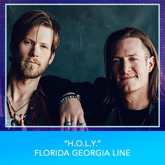 "RDMA 2017 Nominee - COUNTRY FAVORITE SONG - ""H.O.L.Y."" by Florida Georgia Line"