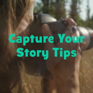 Capture Your Story - Tips