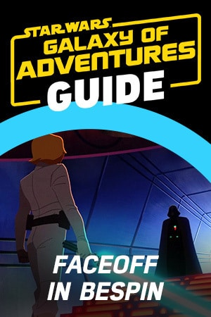 Star Wars Galaxy of Adventures Guide - Faceoff in Bespin