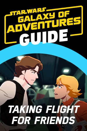 Star Wars Galaxy of Adventures Guide - Taking Flight for His Friends