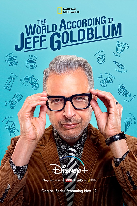 The World According To Jeff Goldblum Disney plus Disney + Pixar + Marvel+ star Wars + National Geographic Original Series Streaming Nov. 12 - Poster of Jeff Goldblum