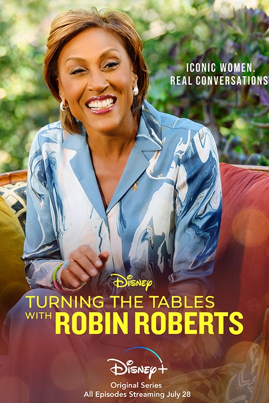 Iconic women. Real conversations   Disney   Turning the Tables with Robin Roberts   Disney+   Original Series   All episodes streaming July 28   movie poster