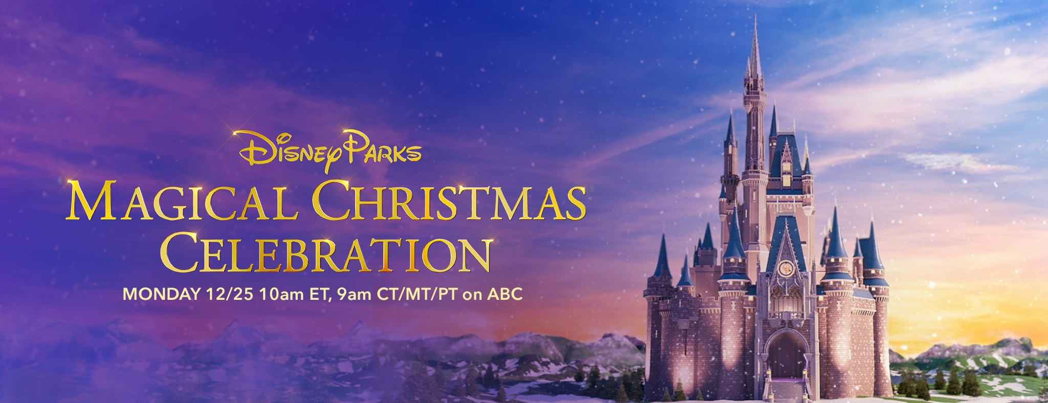 Disney Parks Magical Christmas Celebration MONDAY 12/25 10am ET, 9am CT/MT/PT on ABC