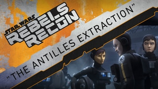 "Rebels Recon: Inside ""The Antilles Extraction"""