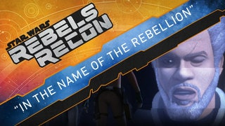 "Rebels Recon: Inside ""In the Name of the Rebellion"""