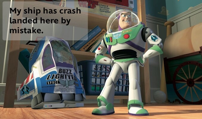 """Buzz Lightyear from the movie """"Toy Story"""" saying """"My ship has crash landed here by mistake."""""""