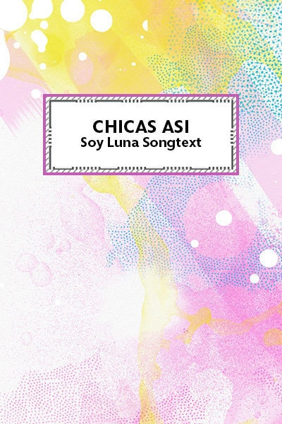Chicas Asi - Soy Luna Songtext