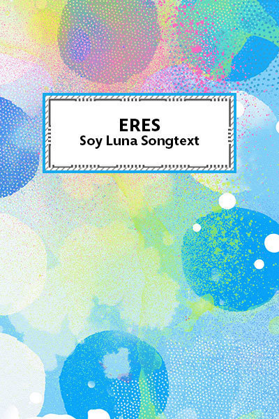 Eres - Soy Luna Songtext