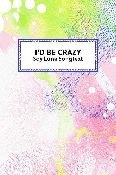 I'd be crazy - Soy Luna Songtext