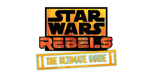 Star Wars Rebels: The Ultimate Guide