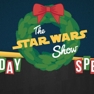 The Star Wars Show Holiday Special!