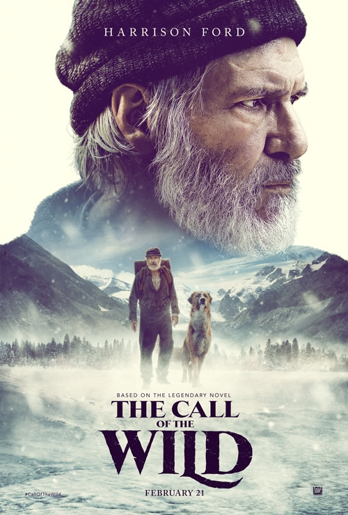"Harrison Ford. Based on the legendary novel, ""The Call of the Wild"" February 21"