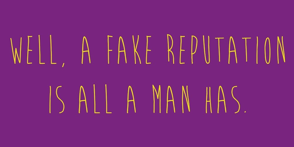 """Meme that says: """"Well, a fake reputation is all a man has."""""""