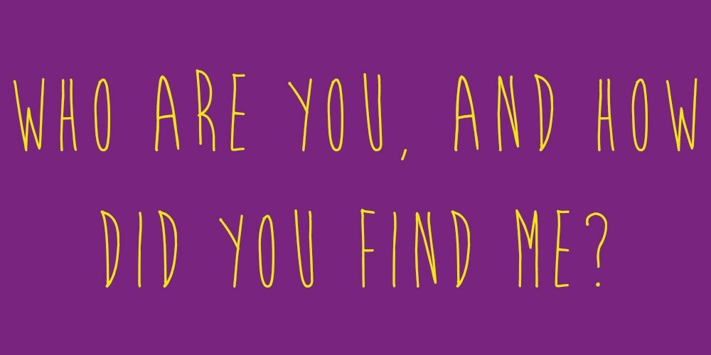 "Meme that says: ""Who are you, and how did you find me?"""